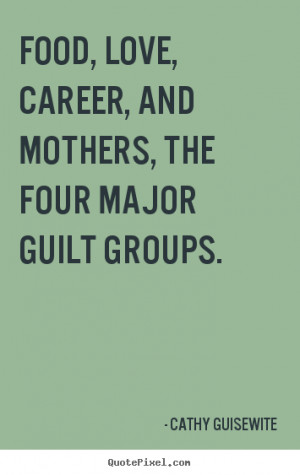 ... quotes - Food, love, career, and mothers, the four major guilt groups