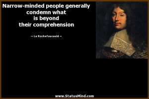 Narrow-minded people generally condemn what is beyond their ...