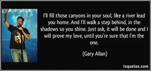 ll fill those canyons in your soul, like a river lead you home. And ...