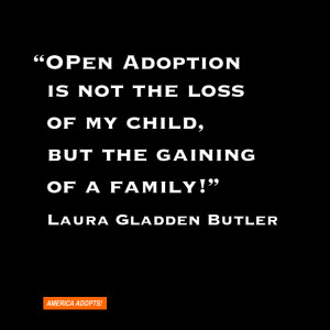 Open adoption is not the loss of my child, but the gaining of a family ...