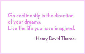 go confidentally in the direction of your dreams, life the life you ...