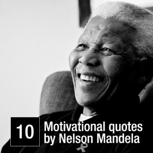10 Famous Quotes by Nelson Mandela