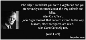 ... albeit foreigners, are killed? Alan Clark: Curiously not. - Alan Clark
