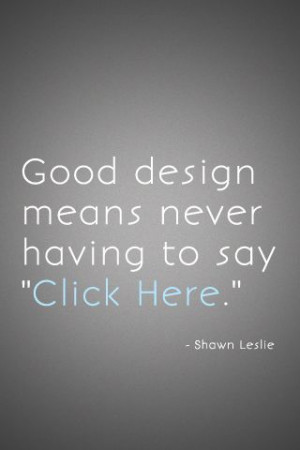 """Good design means never having to say """"Click Here""""."""