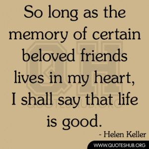... in my heart I shall say that life is good Quotes About Good Memories