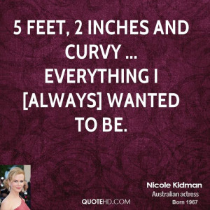 feet, 2 inches and curvy ... everything I [always] wanted to be.