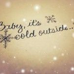 Baby its cold outside cute love quotes