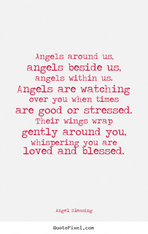 Love quote - Angels around us, angels beside us, angels within us...
