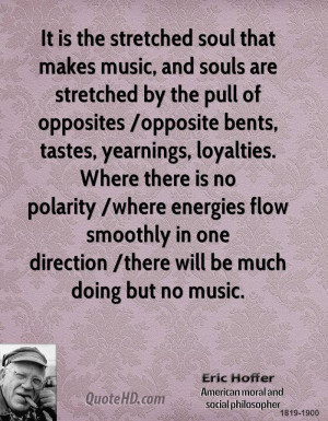 It is the stretched soul that makes music, and souls are stretched by ...