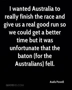 Asafa Powell - I wanted Australia to really finish the race and give ...