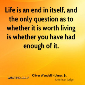 Life is an end in itself, and the only question as to whether it is ...