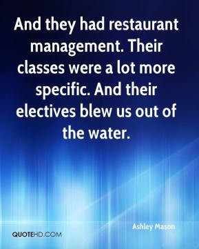 And they had restaurant management. Their classes were a lot more ...