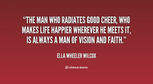 ... .org/quote/ella-wheeler-wilcox/the-man-who-radiates-good-cheer-who