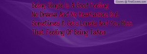 Being Single Is A Good Feeling, No Drama, And No Heartaches. But ...
