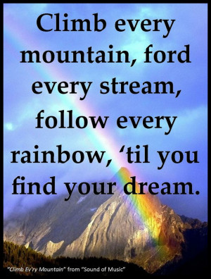 """every rainbow, 'til you find your dream."""" Sound of Music quote ..."""