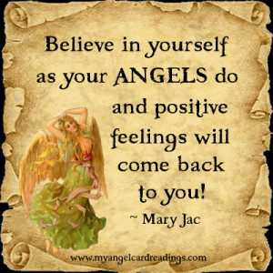 Believe in yourself as your Angels do, and positive feelings will come ...