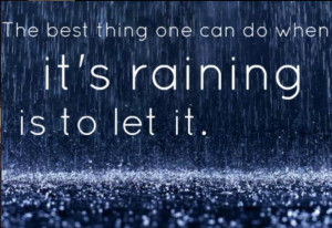 The best thing one can do when it's raining is to let it
