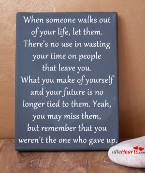 Walks Out of Your Life,let Them.There's No Use In Wasting Your ...