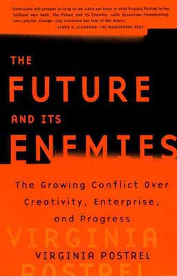 The Future and its Enemies, by Virginia Postrel