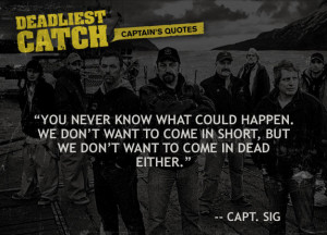 Captain Sig Hansen Quotes | Deadliest Catch | Discovery