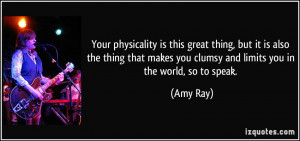... makes you clumsy and limits you in the world, so to speak. - Amy Ray