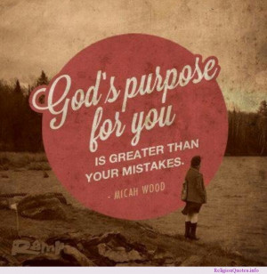 God's purpose for you is greater than your mistakes.
