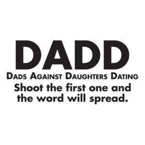 ... DAUGHTERS DATING. SHOOT THE FIRST ONE AND THE WORD WILL SPREAD T-SHIRT