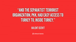 And the separatist terrorist organization, PKK, had easy access to ...
