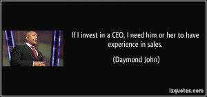 If I invest in a CEO, I need him or her to have experience in sales ...