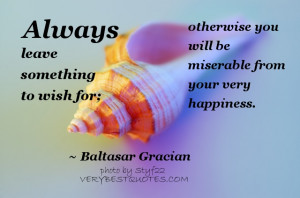 ... to wish for; otherwise you will be miserable from your very happiness