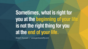 Sometimes, what is right for you at the beginning of your life is not ...
