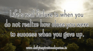 Life's Real Failure Is When You Do Not Realize ~ Failure Quote
