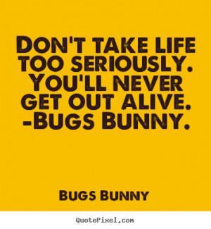 Quotes about life - Don't take life too seriously. you'll never get ...