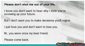 Friends - Please don't shut me out of your life.