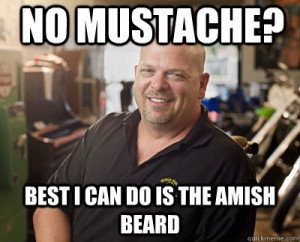 Pawn Stars - no mustache best i can do is the amish beard