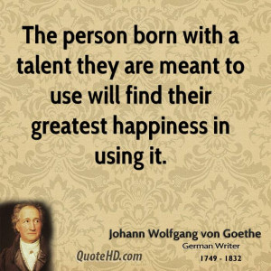 The person born with a talent they are meant to use will find their ...