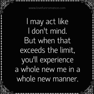 may act like I don't mind. But when that exceeds the limit, you'll ...
