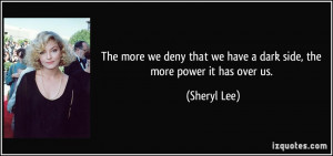 The more we deny that we have a dark side, the more power it has over ...