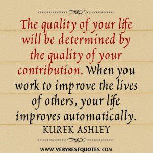 The quality of your life will be determined by the quality of your ...
