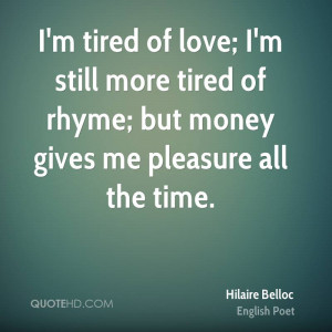 ... -belloc-poet-im-tired-of-love-im-still-more-tired-of-rhyme-but.jpg
