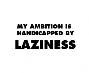 ambition, charles bukowski, laziness, quote, text