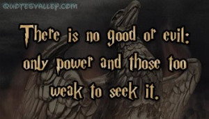 There Is No Good Or Evil Only Power