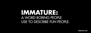 funny immature quotes