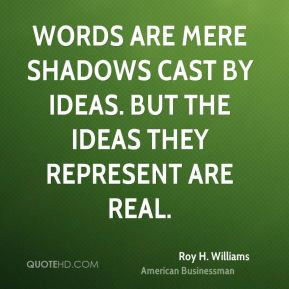 roy-h-williams-roy-h-williams-words-are-mere-shadows-cast-by-ideas.jpg
