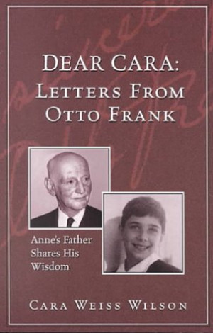 "Start by marking ""Dear Cara: Letters from Otto Frank: Anne's Father ..."