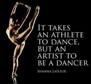 It Takes An Athlete To Dance, But An Artist To Be A Dancer! Get some ...