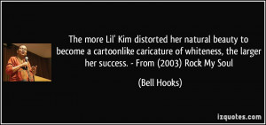 ... , the larger her success. - From (2003) Rock My Soul - Bell Hooks