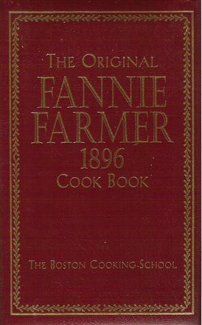 "Start by marking ""The Original Fannie Farmer 1896 Cookbook: The ..."