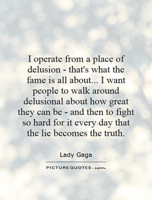 Fame Quotes Delusion Quotes Lady Gaga Quotes