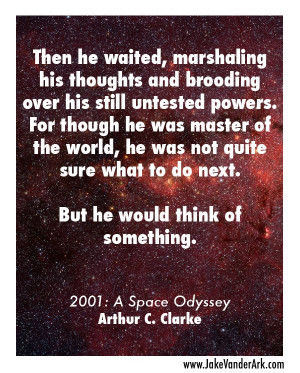 Quote: Arthur C. Clarke - 2001: A Space Odyssey